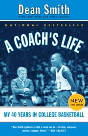 A Coach's Life - My 40 Years in College Basketball ebook by Dean Smith,John Kilgo,Sally Jenkins