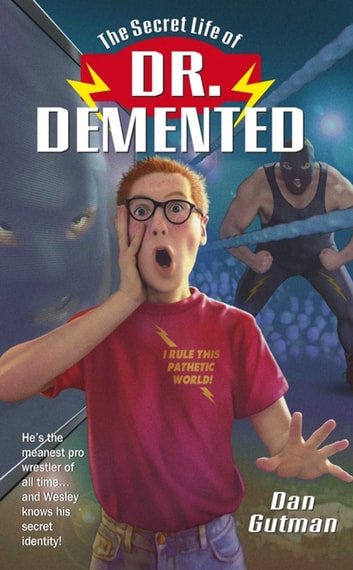 The Secret Life of Dr. Demented ebook by Dan Gutman