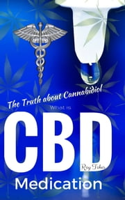 What is CBD: The Truth about Cannabidiol - Medication ebook by Ray Tokes