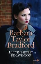 L'Ultime Secret de Cavendon eBook by Barbara TAYLOR BRADFORD, Sophie PERTUS