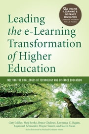 Leading the e-Learning Transformation of Higher Education - Meeting the Challenges of Technology and Distance Education ebook by Gary Miller,Meg Benke,Bruce Chaloux,Lawrence C. Ragan,Raymond Schroeder,Wayne Smutz,Karen Swan