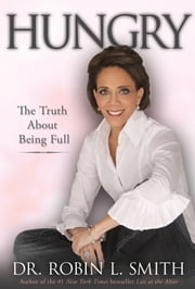 Hungry - The Truth about Being Full ebook by Dr. Robin L. Smith