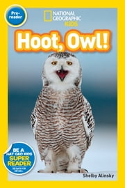National Geographic Readers: Hoot, Owl! ebook by Shelby Alinsky