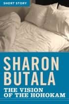 The Vision Of The Hohokam - Short Story ebook by Sharon Butala