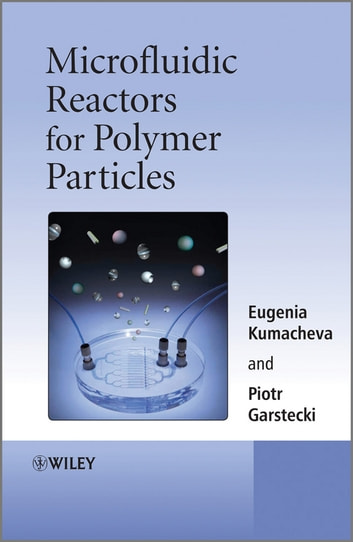 Microfluidic Reactors for Polymer Particles ebook by Eugenia Kumacheva,Piotr Garstecki