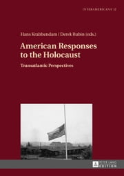 American Responses to the Holocaust - Transatlantic Perspectives ebook by Hans Krabbendam, Derek Rubin