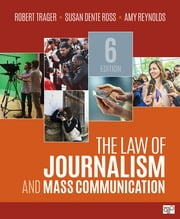 The Law of Journalism and Mass Communication ebook by Susan D. (Dente) Ross, Amy L. (Lyn) Reynolds, Robert E. Trager