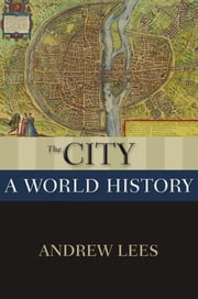 The City - A World History ebook by Andrew Lees