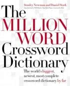 The Million Word Crossword Dictionary ebook by Stanley Newman, Daniel Stark