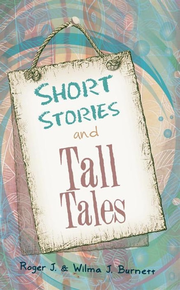 Short Stories and Tall Tales ebook by Roger J.,Wilma J. Burnett