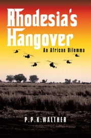 Rhodesia's Hangover - An African dilemma ebook by P.P.K.Walther