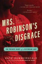 Mrs. Robinson's Disgrace - The Private Diary of a Victorian Lady ebook by Kate Summerscale
