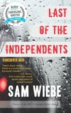 Last of the Independents - Vancouver Noir eBook par Sam Wiebe