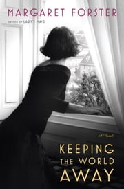 Keeping the World Away - A Novel ebook by Margaret Forster