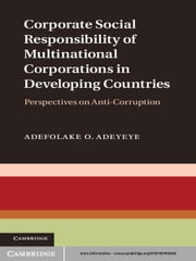 Corporate Social Responsibility of Multinational Corporations in Developing Countries - Perspectives on Anti-Corruption ebook by Dr Adefolake O. Adeyeye