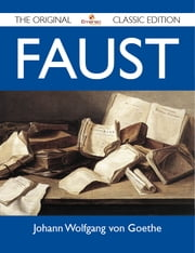 Faust - The Original Classic Edition ebook by Goethe Johann