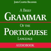 A Brief Grammar of the Portuguese Language audiobook by John Casper Branner