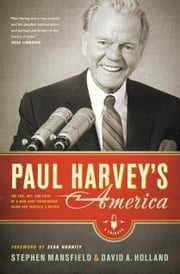 Paul Harvey's America - The Life, Art, and Faith of a Man Who Transformed Radio and Inspired a Nation ebook by Stephen Mansfield,Sean Hannity,David Holland