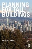 Planning for Tall Buildings ebook by Michael J. Short