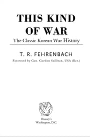 This Kind of War - The Classic Korean War History - Fiftieth Anniversary Edition ebook by T. R. Fehrenbach