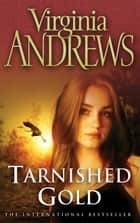 Tarnished Gold ebook by Virginia Andrews