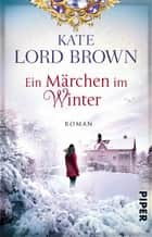 Ein Märchen im Winter - Roman ebook by Kate Lord Brown, Elke Link