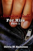 Service Call: For Hire - Part 1 ebook by Olivia M. Hamilton