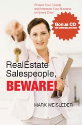 Real Estate Salespeople, Beware!: Protect Your Deals and Increase Your Success on Every Deal ebook by Weisleder, Mark