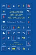 Assessment for Equity and Inclusion - Embracing All Our Children ebook by A. Lin Goodwin
