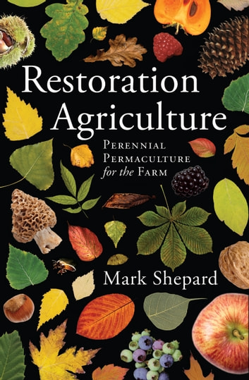 Restoration Agriculture - Real-World Permaculture for Farmers ebook by Mark Shepard