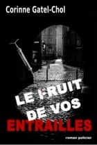 LE FRUIT DE VOS ENTRAILLES ebook by CORINNE GATEL-CHOL