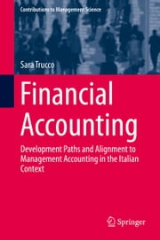 Financial Accounting - Development Paths and Alignment to Management Accounting in the Italian Context ebook by Sara Trucco