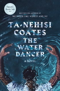 The Water Dancer (Oprah's Book Club) - A Novel ebook by Ta-Nehisi Coates