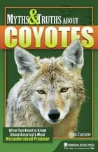 Myths and Truths About Coyotes ebook by Carol Cartaino
