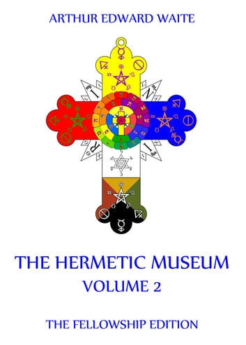 The Hermetic Museum, Volume 2 ebook by Arthur Edward Waite