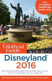 The Unofficial Guide to Disneyland 2016 ebook by Bob Sehlinger,Seth Kubersky,Len Testa,Guy Selga Jr.