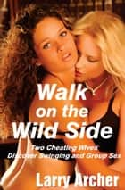 Walk on the Wild Side ebook by Larry Archer