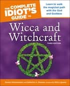 The Complete Idiot's Guide to Wicca and Witchcraft, 3rd Edition ebook by Denise Zimmerman, Denise Zimmermann, Katherine Gleason