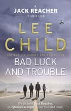 Bad Luck And Trouble - (Jack Reacher 11) ebook by Lee Child