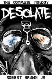 Desolate - The Complete Trilogy - Desolate ebook by Robert Brumm