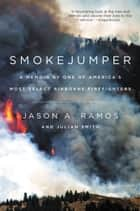 Smokejumper - A Memoir by One of America's Most Select Airborne Firefighters ebook by Jason A. Ramos, Julian Smith