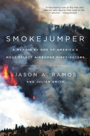 Smokejumper - A Memoir by One of America's Most Select Airborne Firefighters ebook by Julian Smith, Jason Ramos