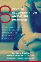 8 Keys to Recovery from an Eating Disorder: Effective Strategies from Therapeutic Practice and Personal Experience (8 Keys to Mental Health) eBook by Carolyn Costin, Gwen Schubert Grabb, Babette Rothschild