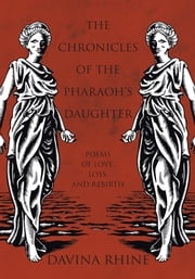 The Chronicles of the Pharaoh's Daughter - Poems of Love, Loss, and Rebirth ebook by Davina Rhine