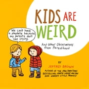 Kids Are Weird - And Other Observations from Parenthood ebook by Jeffrey Brown