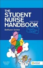 The Student Nurse Handbook E-Book ebook by Bethann Siviter, BSc(Hons), RN,...