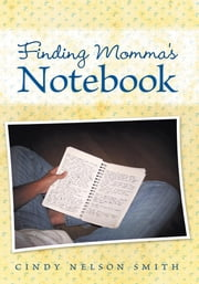 Finding Momma's Notebook ebook by Cindy Nelson Smith