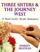 Three Sisters & the Journey West: A Mail Order Bride Romance ebook by Doreen Milstead