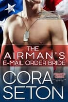 The Airman's E-Mail Order Bride ebook by Cora Seton