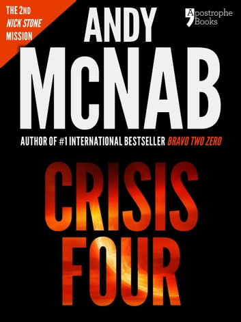 Crisis Four (Nick Stone Book 2): Andy McNab's best-selling series of Nick Stone thrillers - now available in the US, with bonus material ebook by Andy McNab